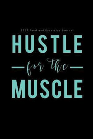 Bog, paperback 2017 Food and Exercise Journal Hustle for the Muscle af Food Health Journal