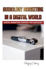 Audiology Marketing in a Digital World af Geoffrey Cooling