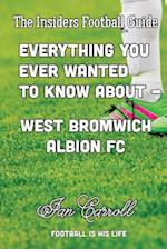 Everything You Always Wanted to Know about - West Bromwich Albion FC