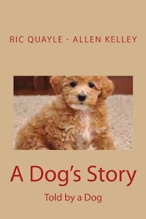 Bog, paperback A Dog's Story af Allen Kelley, Ric Quayle
