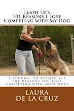 Leash Up's 101 Reasons I Love Competing with My Dog
