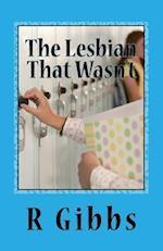 The Lesbian That Wasn't af R. Gibbs