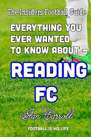 Everything You Ever Wanted to Know about - Reading FC