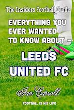 Everything You Ever Wanted to Know about - Leeds United FC