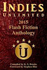 Indies Unlimited's 2015 Flash Fiction Anthology