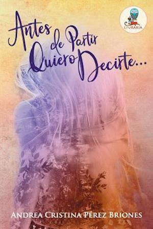 Bog, paperback Antes de Partir Quiero Decirte... af Andrea Cristina Perez Briones