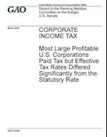 Corporate Income Tax Most Large Profitable U.S. Corporations Paid Tax But Effective Tax Rates Differed Significantly from the Statutory Rate