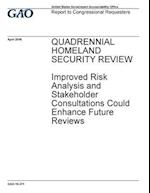 Quadrennial Homeland Security Review Improved Risk Analysis and Stakeholder Consultations Could Enhance Future Reviews