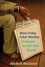 Black Friday, Cyber Monday Strategies to Use Year Round