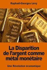 La Disparition de L'Argent Comme Metal Monetaire