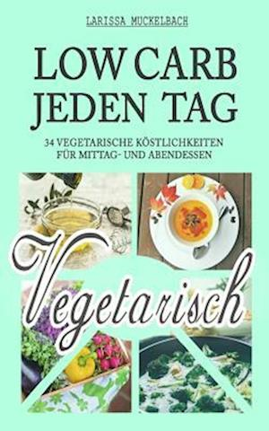 Bog, paperback Jeden Tag Low Carb Vegetarisch af Larissa Muckelbach