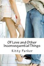Of Love and Other Inconsequential Things