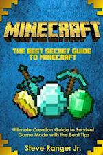 The Best Secret Guide to Minecraft.Ultimate Creation Guide to Survival Game Mode with the Beat Tips.