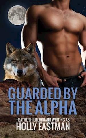Bog, paperback Guarded by the Alpha af Heather Hildenbrand, Holly Eastman