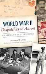World War II Dispatches to Akron af Christopher M. Lahurd