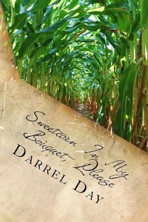 Bog, paperback Sweetcorn in My Bouquet, Please af MR Darrel R. Day Jr