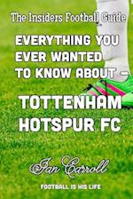 Everything You Ever Wanted to Know about - Tottenham Hotspur FC af MR Ian Carroll