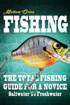 Bog, paperback Fishing the Total Fishing Guide for a Novice af Mathew Orton