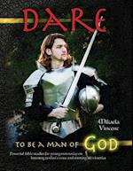 Dare to Be a Man of God (Bible Study Guide/Devotion Workbook Manual to Manhood on Armor of God, Spiritual Warfare, Experiencing God's Power, Freedom f