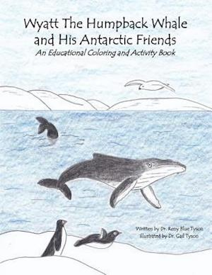 Bog, paperback Wyatt the Humpback Whale and His Antarctic Friends af Dr Reny Blue Tyson