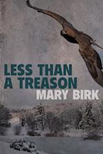 Less Than a Treason af Mary Birk