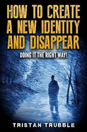 Bog, paperback How to Create a New Identity & Disappear af Tristan Trubble