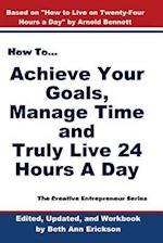 How to Achieve Your Goals, Manage Time, and Truly Live 24 Hours a Day