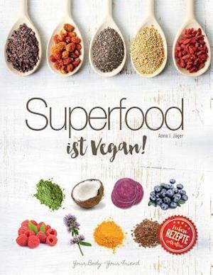 Bog, paperback Superfood Ist Vegan! af Anna I. Jager