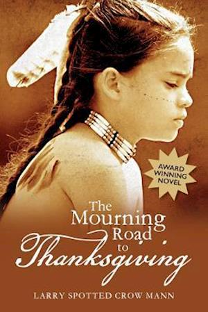 Bog, paperback The Mourning Road to Thanksgiving af Larry Spotted Crow Mann