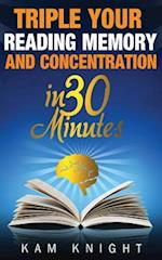 Triple Your Reading, Memory, and Concentration in 30 Minutes