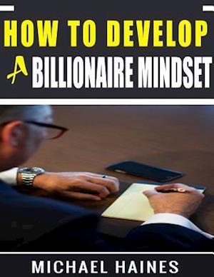 Bog, paperback How to Develop a Billionaire Mindset af Michael Haines