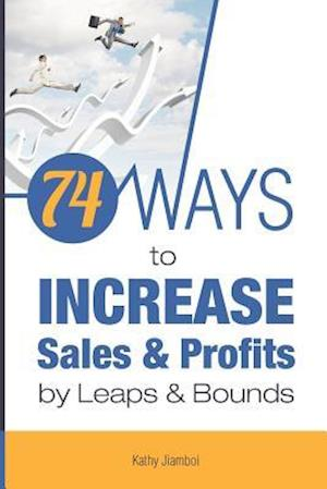 Bog, paperback 74 Ways to Increase Sales & Profits by Leaps & Bounds af Kathy Jiamboi