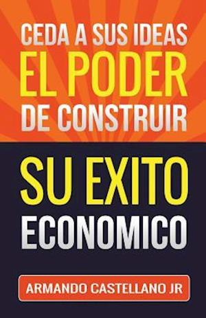 Bog, paperback Ceda a Sus Ideas El Poder de Construir Su Exito Economico af Armando Castellano Jr