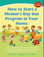 How to Start a Mother's Day Out Program in Your Home af Patricia C. Gallagher