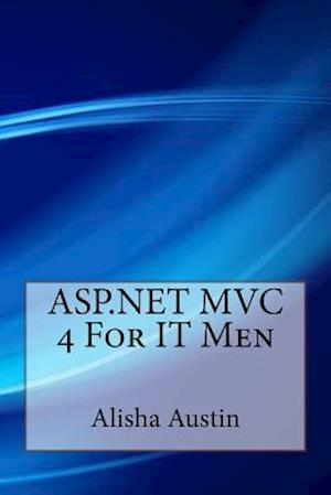 Bog, paperback ASP.Net MVC 4 for It Men af Alisha Austin