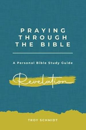 Bog, paperback Praying Through Revelation af Troy Schmidt