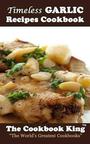 Bog, paperback Timeless Garlic Recipes Cookbook af The Cookbook King