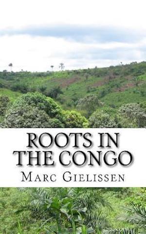Bog, paperback Roots in the Congo af Marc Gielissen