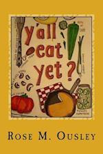 Y'All Eat Yet? af Rose M. Ousley
