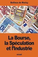 La Bourse, La Speculation Et L'Industrie