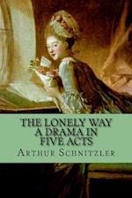 The Lonely Way - A Drama in Five Acts