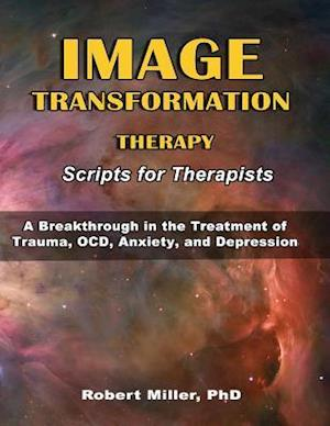 Bog, paperback Image Transformation Therapy Scripts for Therapists af Dr Robert Michael Miller