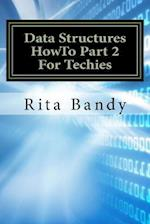 Data Structures Howto Part 2 for Techies af Rita Bandy