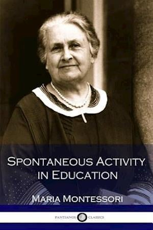 Bog, paperback Spontaneous Activity in Education (Illustrated) af Maria Montessori