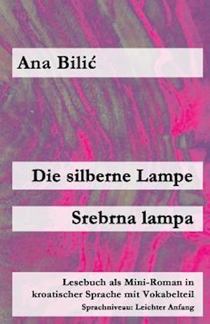 Bog, paperback Die Silberne Lampe / Srebrna Lampa af Ana Bilic