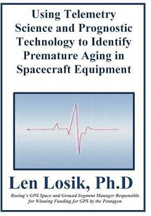 Bog, paperback Using Telemetry Science and Prognostic Technology to Identify Premature Aging in Spacecraft Equipment af Len Losik Ph. D.