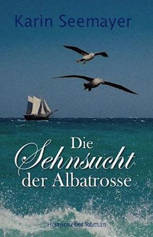 Bog, paperback Die Sehnsucht Der Albatrosse af Karin Seemayer