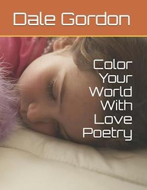 Bog, paperback Color Your World with Love Poetry af Dale Lee Gordon