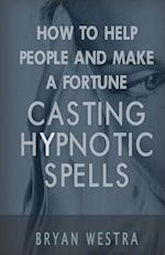 How to Help People and Make a Fortune Casting Hypnotic Spells