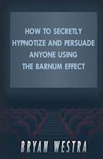 How to Secretly Hypnotize and Persuade Anyone Using the Barnum Effect